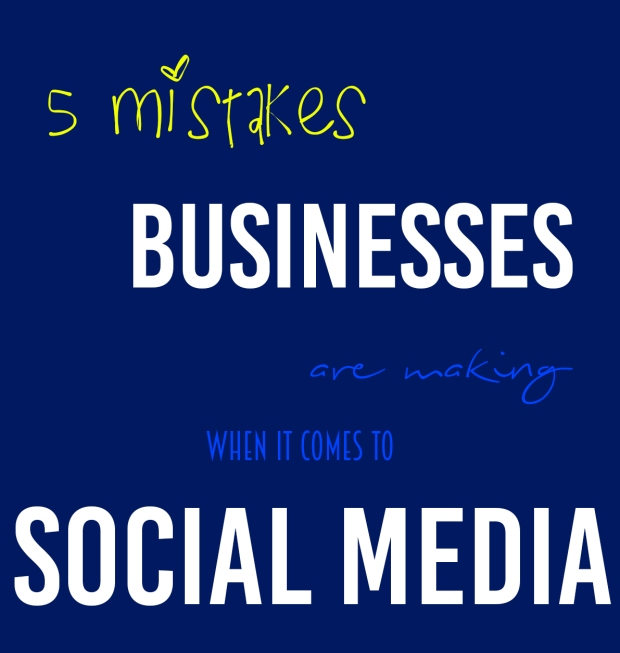 5 mistakes businesses are making when it comes to social media